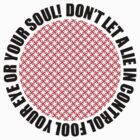 Don't let a lie in control fool your eye or your soul! by Jonas Bohlin