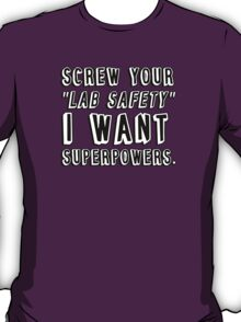 Screw your lab safety I want super powers T-Shirt