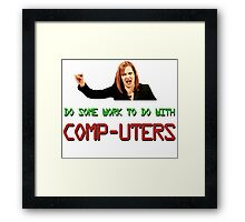 IT Crowd Jen - Do Some Work to do with Comp-uters! UPDATED Framed Print