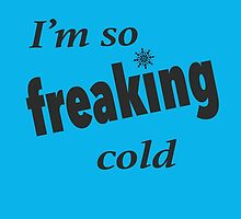 I'm so freaking cold by SusqueHanah