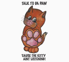 Talk to Da Paw - Kitty by MBTshirts