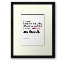 If you got a handlebar mustache... Framed Print