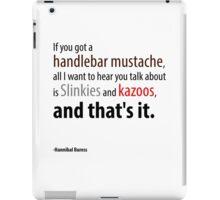 If you got a handlebar mustache... iPad Case/Skin