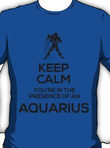 Keep Calm, You're in the Presence of an Aquarius T-Shirt