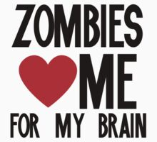 Zombies love me for my brains by Boogiemonst