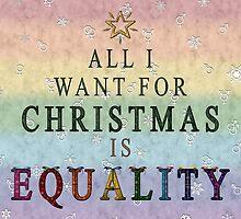 All I want for Christmas is Equality by LiveLoudGraphic