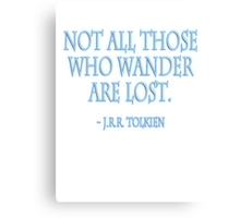 J.R.R. Tolkien, Not all those who wander are lost. WHITE Canvas Print
