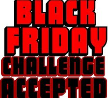 BLACK FRIDAY CHALLENGE ACCEPTED 2 by Divertions