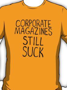 Corporate magazines still suck. T-Shirt