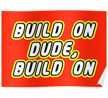 BUILD ON DUDE, BUILD ON Poster