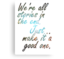 We're all stories in the end... Canvas Print