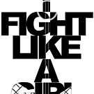 I Fight Like A Girl - BC by minorbubbles