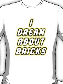I DREAM ABOUT BRICKS T-Shirt