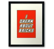 I DREAM ABOUT BRICKS Framed Print