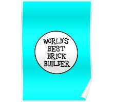WORLD'S BEST BRICK BUILDER Poster