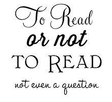 To read or not to read -- not even a question by deborahsmith