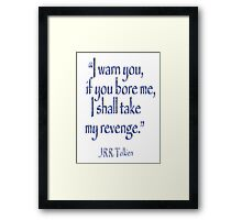 Tolkien, 'I warn you, if you bore me, I shall take my revenge' Framed Print