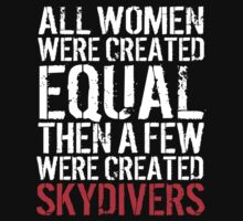 Funny 'All Women were created equal then a few were created Skydivers' Tshirt, Hoodies, Accessories and Gifts by Albany Retro