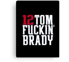 Tom Brady - Tom F*ckin' Brady Canvas Print