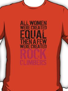 Cool 'All Women were created equal then a few were created Rock Climbers' T-shirts, Hoodies, Accessories and Gifts T-Shirt