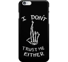 I dont't trust me either iPhone Case/Skin