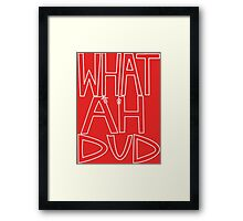 WHAT AHHH DUD Framed Print