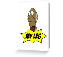 My Leg! Greeting Card