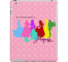 It's tough being a Princess iPad Case/Skin
