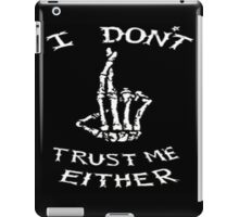 I dont't trust me either iPad Case/Skin