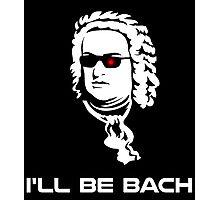 I'll Be Johann Sebastian Bach Photographic Print