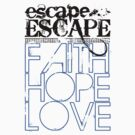 FAITH HOPE LOVE by ESCAPE ESCAPE merch