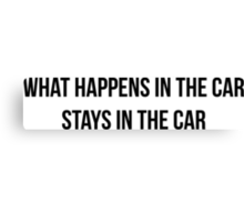 Carpoolers. What happens in the car... stays in the car Canvas Print