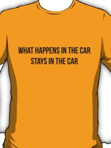 Carpoolers. What happens in the car... stays in the car T-Shirt