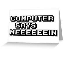 Computer says neeeeeein. Little britain. Greeting Card