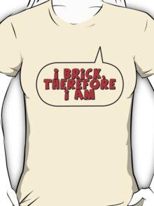 I Brick Therefore I Am, Bubble-Tees.com T-Shirt