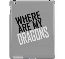 WHERE ARE MY DRAGONS - BLACK FONT iPad Case/Skin
