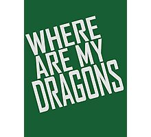 WHERE ARE MY DRAGONS - ONE LINER Photographic Print