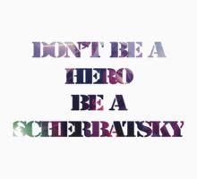 Don't Be a Hero, Be a Scherbatsky T-Shirt