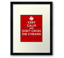 Keep Calm and Don't Cross the Streams Framed Print