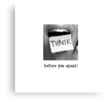 Think Before You Speak! Canvas Print