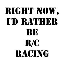 Right Now, I'd Rather Be R/C Racing - Black Text by cmmei