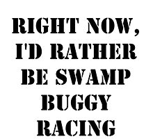 Right Now, I'd Rather Be Swamp Buggy Racing - Black Text by cmmei
