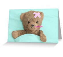 teddy is sick Greeting Card