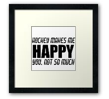 HOCKEY MAKES ME HAPPY Framed Print