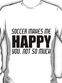 SOCCER MAKES ME HAPPY T-Shirt