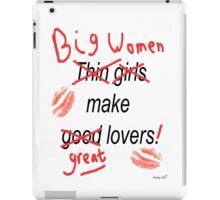 Big Women Make Great Lovers iPad Case/Skin