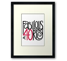 Fabulous at 40rty! Framed Print