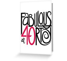 Fabulous at 40rty! Greeting Card