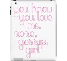 You Know You Love Me Gossip Girl iPad Case/Skin