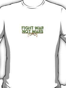 Fight War Not Wars T-Shirt